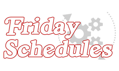 Friday Schedules are Live
